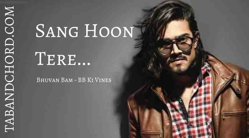 Sang Hoon Tere Chords - Bhuvan Bam (BB Ki Vines) - Tab and Chord
