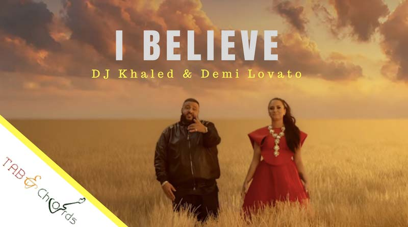 I Believe Guitar Chords - Demi Lovato Ft. DJ Khaled - Tab and Chord
