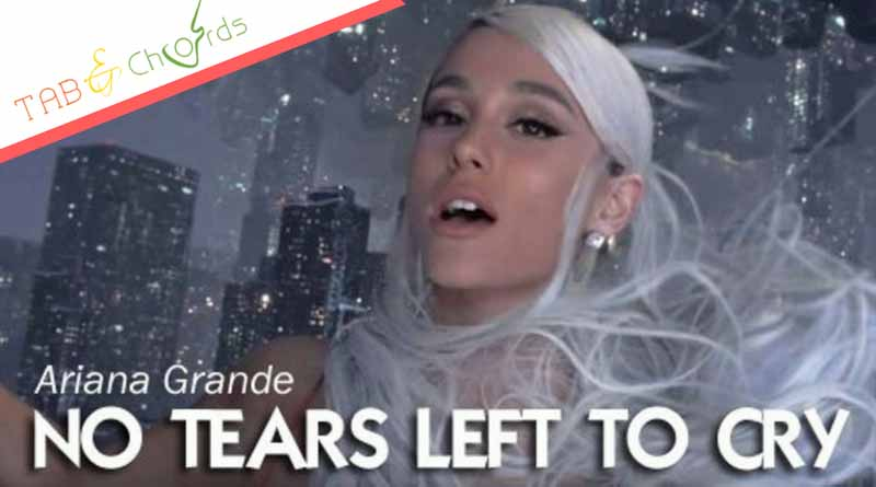 No Tears Left To Cry Chords Ariana Grande Tab And Chord